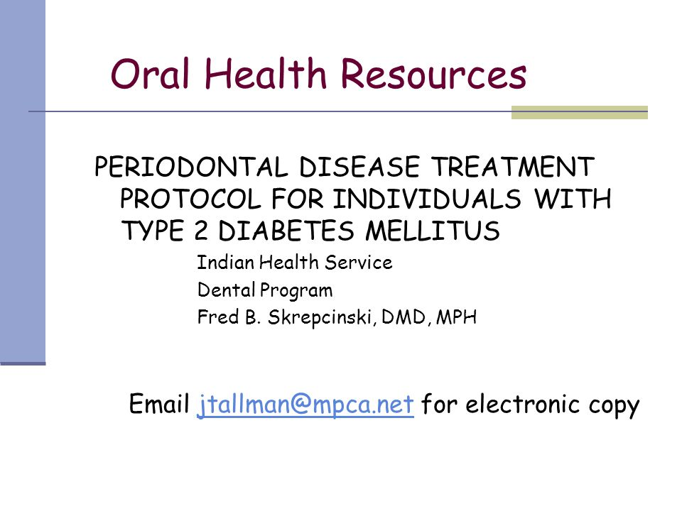 Oral Health Resources PERIODONTAL DISEASE TREATMENT PROTOCOL FOR INDIVIDUALS WITH TYPE 2 DIABETES MELLITUS.