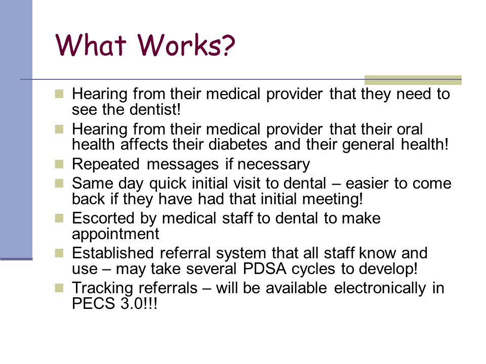 What Works Hearing from their medical provider that they need to see the dentist!