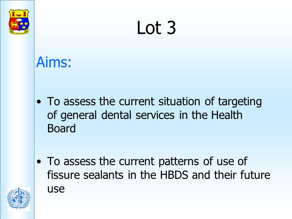 Lot 3 Aims: To assess the current situation of targeting of general dental services in the Health Board.