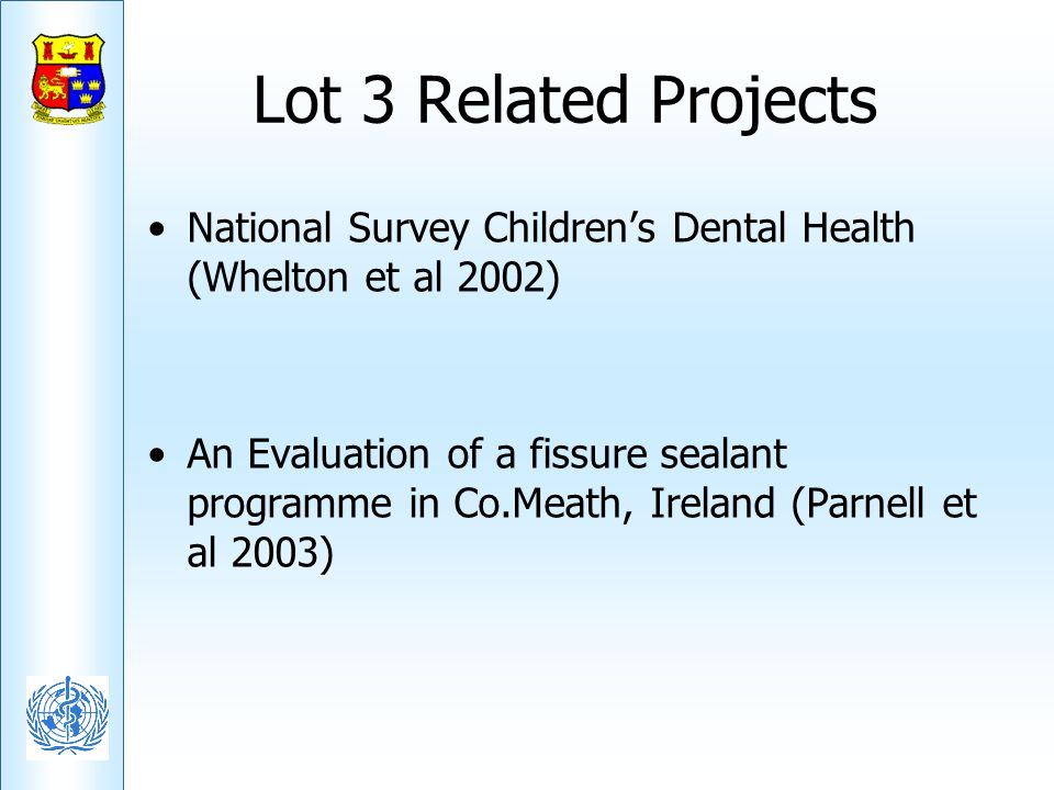 Lot 3 Related Projects National Survey Children's Dental Health (Whelton et al 2002)
