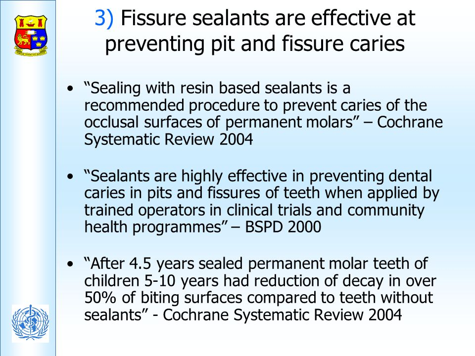 3) Fissure sealants are effective at preventing pit and fissure caries