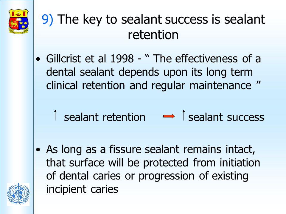 9) The key to sealant success is sealant retention