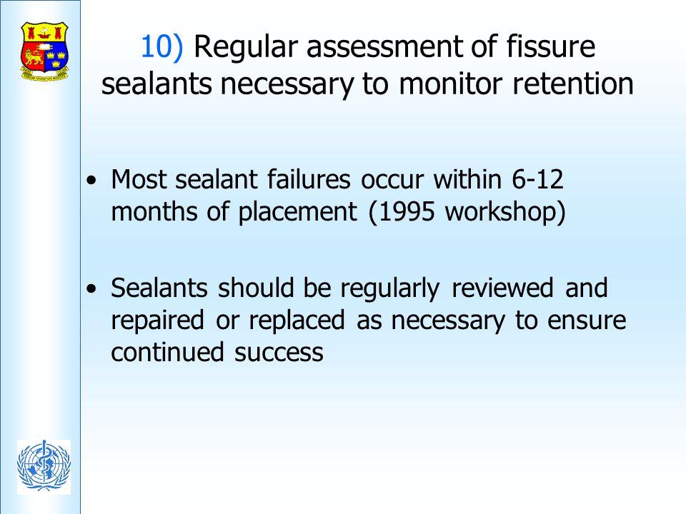 10) Regular assessment of fissure sealants necessary to monitor retention