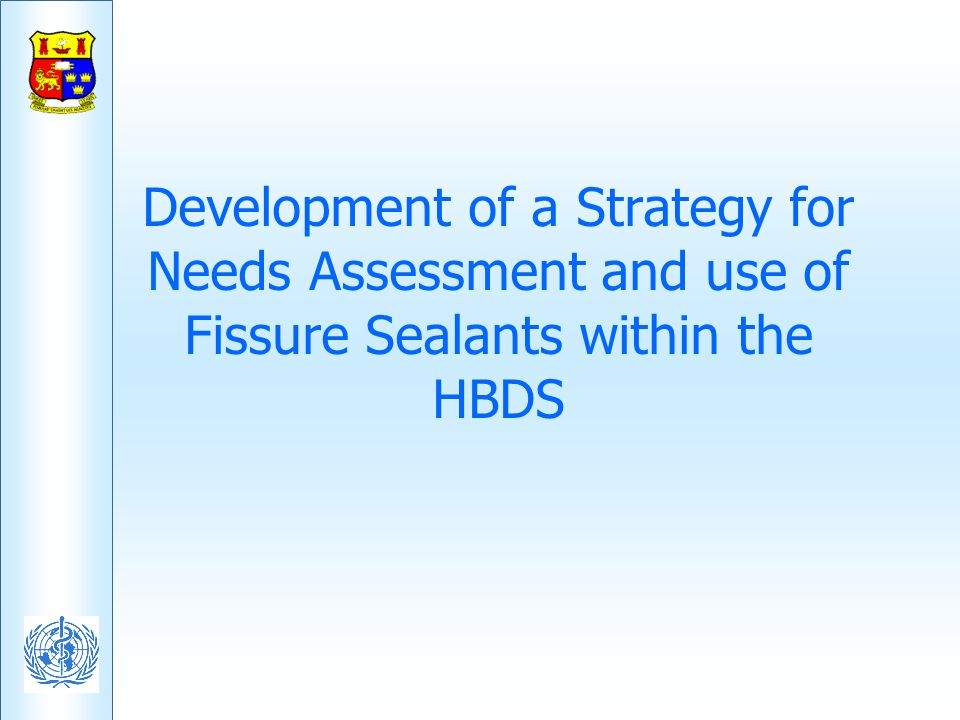 Development of a Strategy for Needs Assessment and use of Fissure Sealants within the HBDS