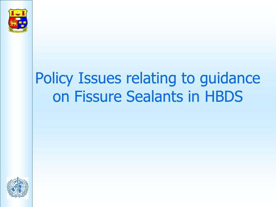 Policy Issues relating to guidance on Fissure Sealants in HBDS