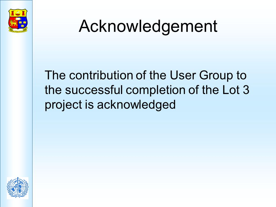 Acknowledgement The contribution of the User Group to the successful completion of the Lot 3 project is acknowledged.