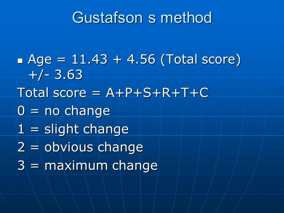 Gustafson s method Age = 11.43 + 4.56 (Total score) +/- 3.63