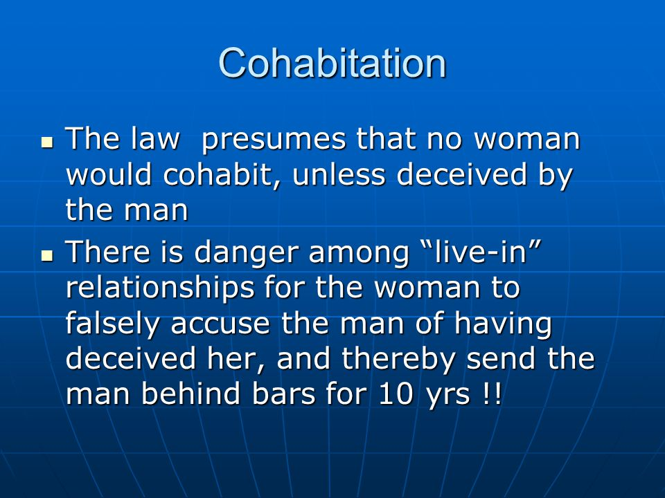 Cohabitation The law presumes that no woman would cohabit, unless deceived by the man.