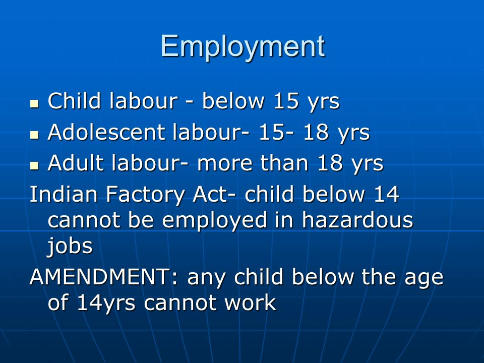 Employment Child labour - below 15 yrs Adolescent labour- 15- 18 yrs
