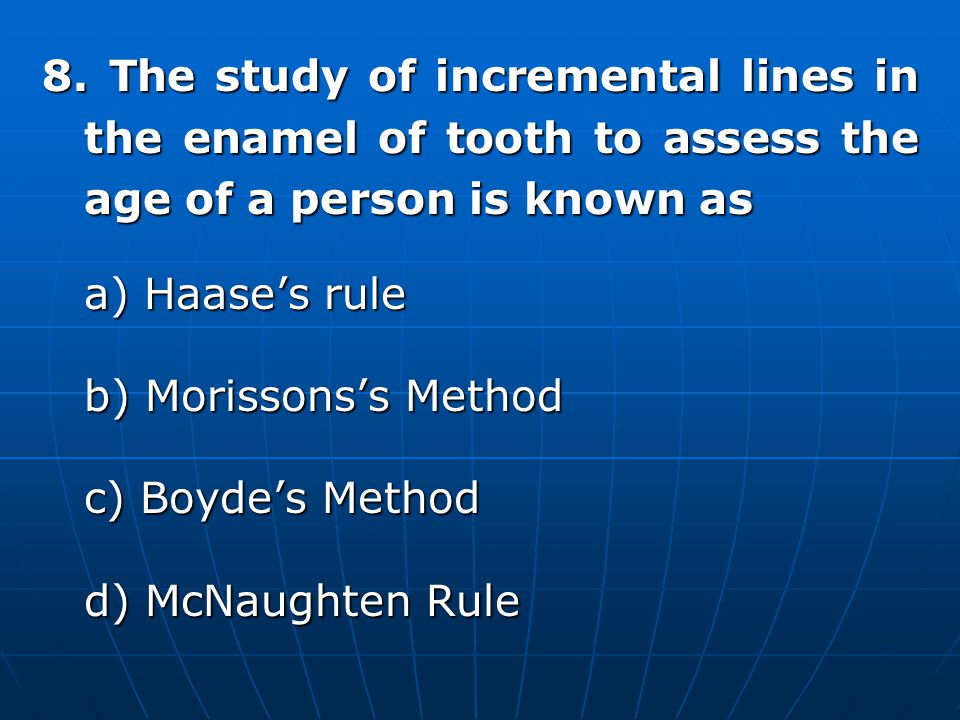 8. The study of incremental lines in the enamel of tooth to assess the age of a person is known as