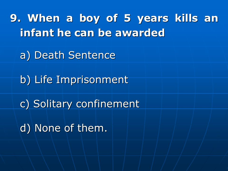 9. When a boy of 5 years kills an infant he can be awarded