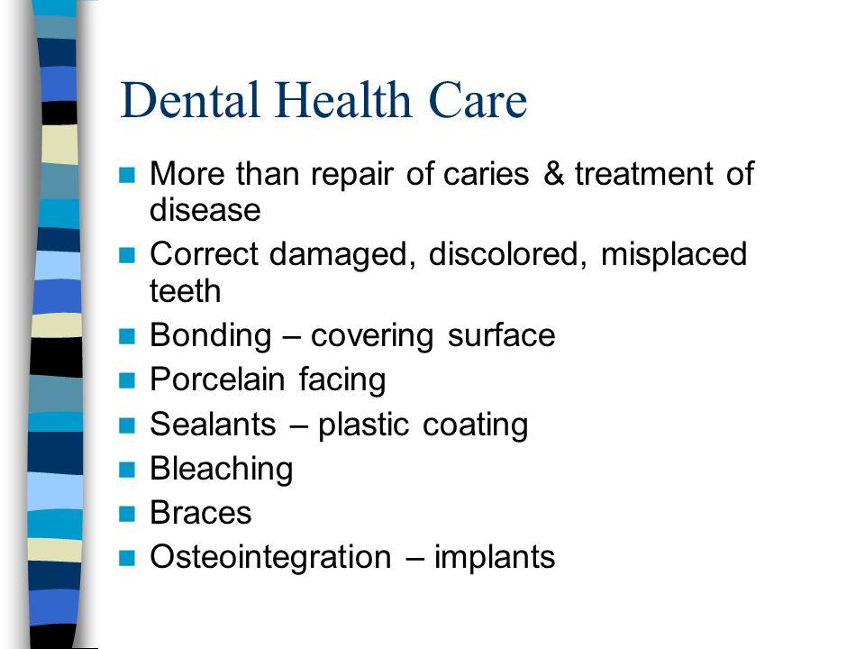 Dental Health Care More than repair of caries & treatment of disease