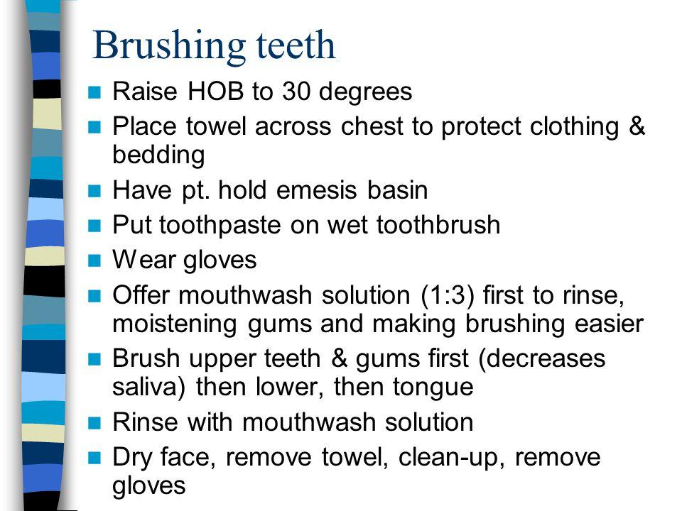 Brushing teeth Raise HOB to 30 degrees
