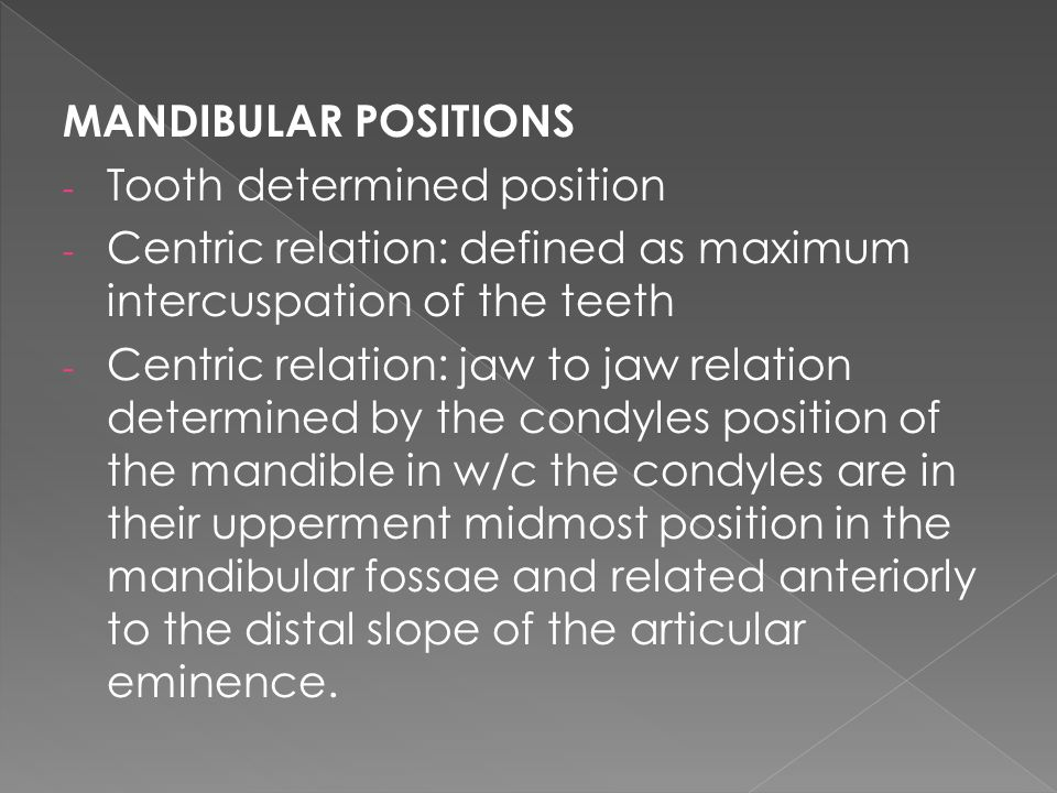 MANDIBULAR POSITIONS Tooth determined position. Centric relation: defined as maximum intercuspation of the teeth.