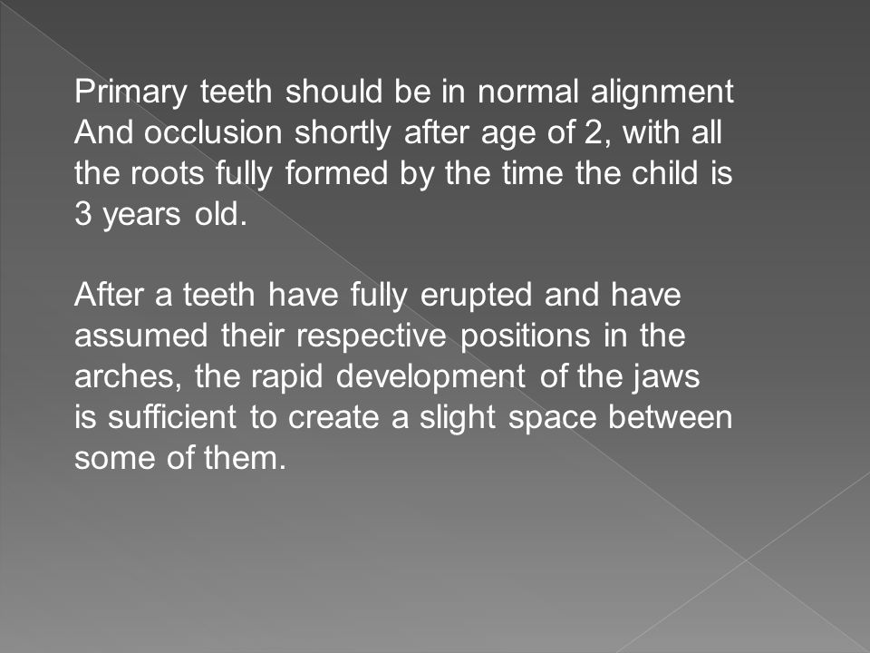 Primary teeth should be in normal alignment
