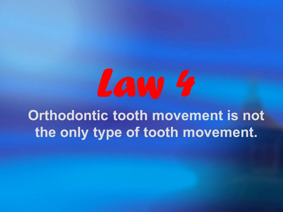 Law 4 Orthodontic tooth movement is not the only type of tooth movement.