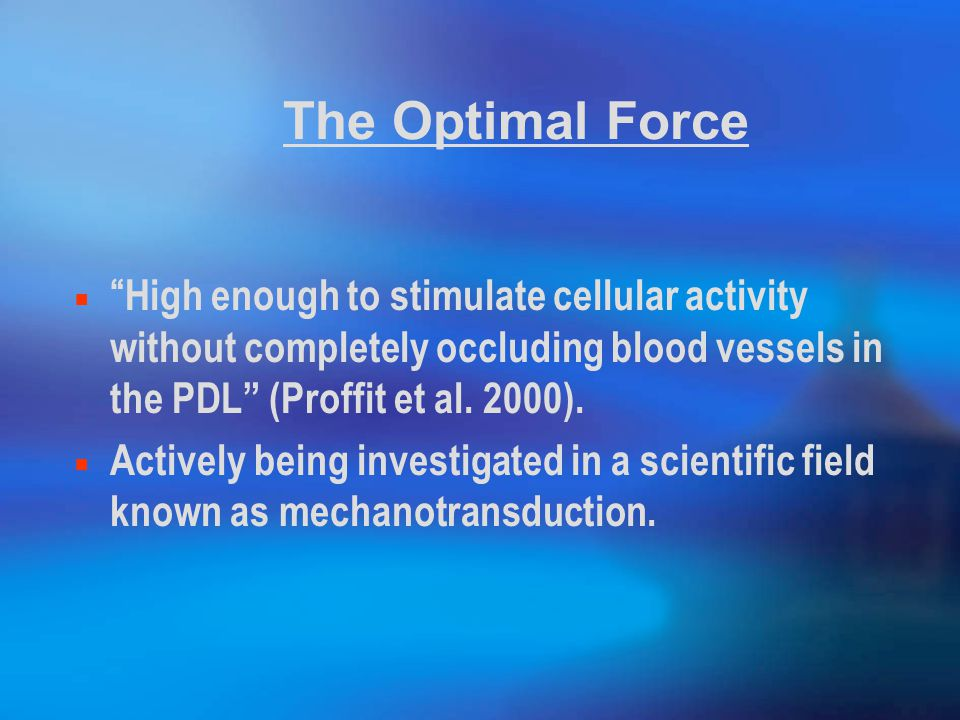 The Optimal Force High enough to stimulate cellular activity without completely occluding blood vessels in the PDL (Proffit et al. 2000).