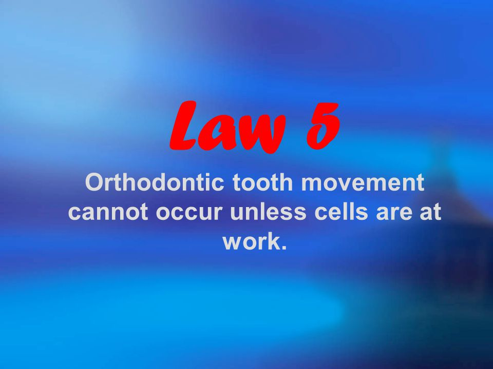 Law 5 Orthodontic tooth movement cannot occur unless cells are at work.