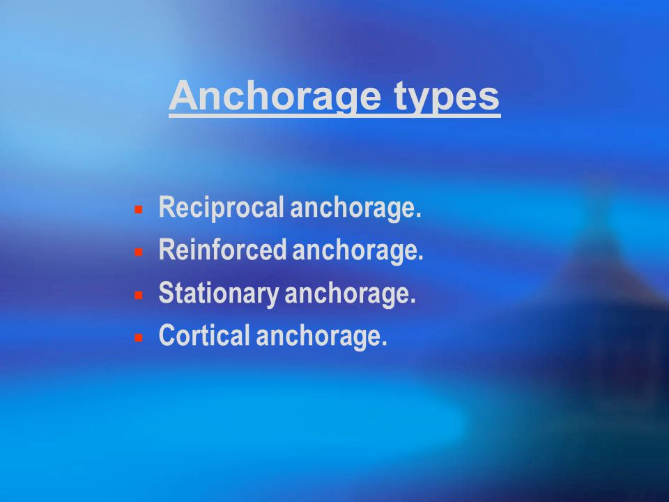 Anchorage types Reciprocal anchorage. Reinforced anchorage.