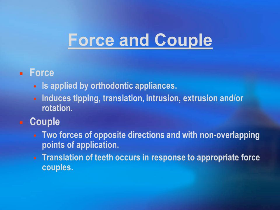 Force and Couple Force Couple Is applied by orthodontic appliances.