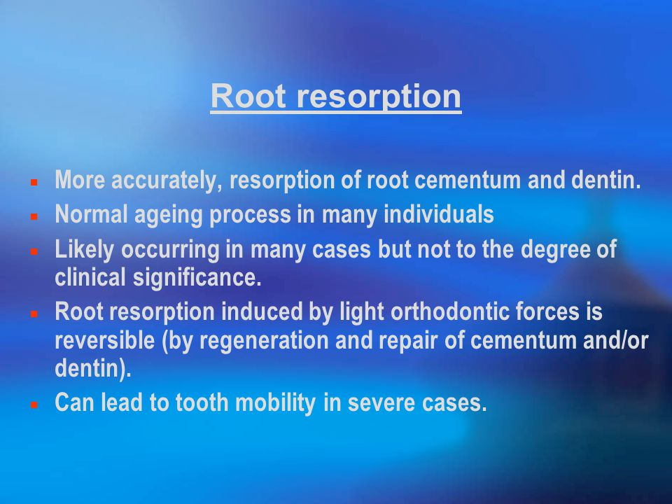 Root resorption More accurately, resorption of root cementum and dentin. Normal ageing process in many individuals.