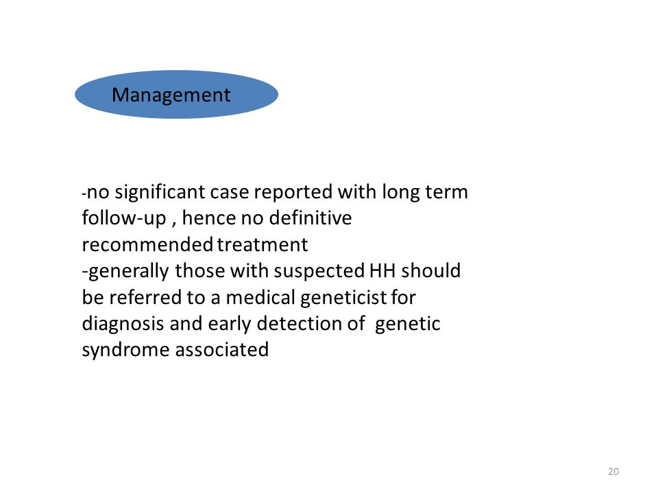 Management -no significant case reported with long term follow-up , hence no definitive recommended treatment.