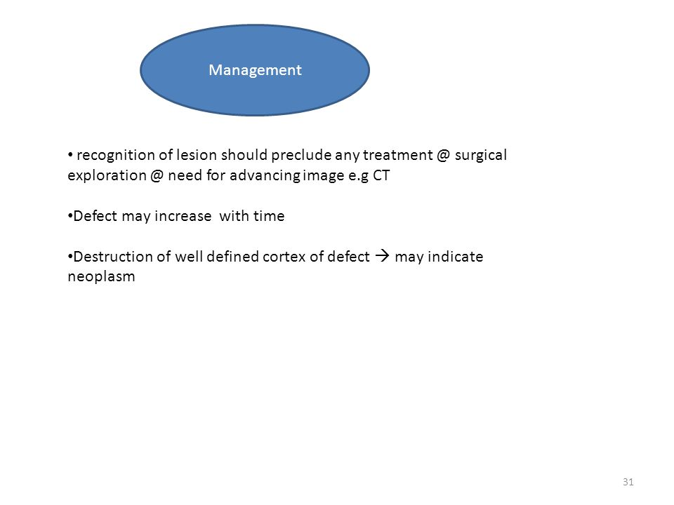 Management recognition of lesion should preclude any treatment @ surgical exploration @ need for advancing image e.g CT.