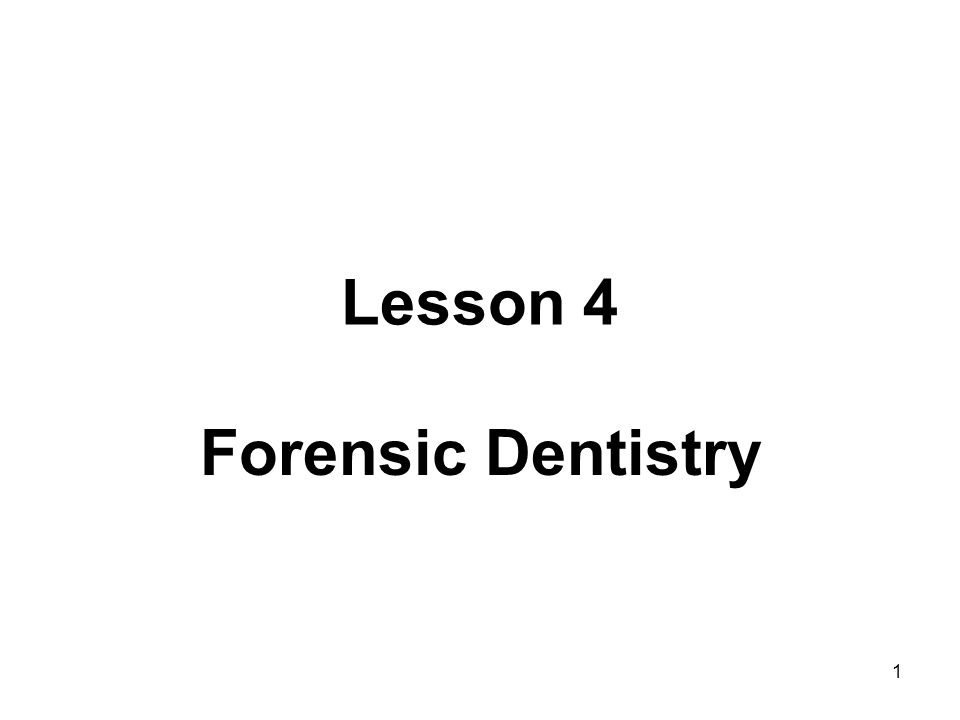 Lesson 4 Forensic Dentistry