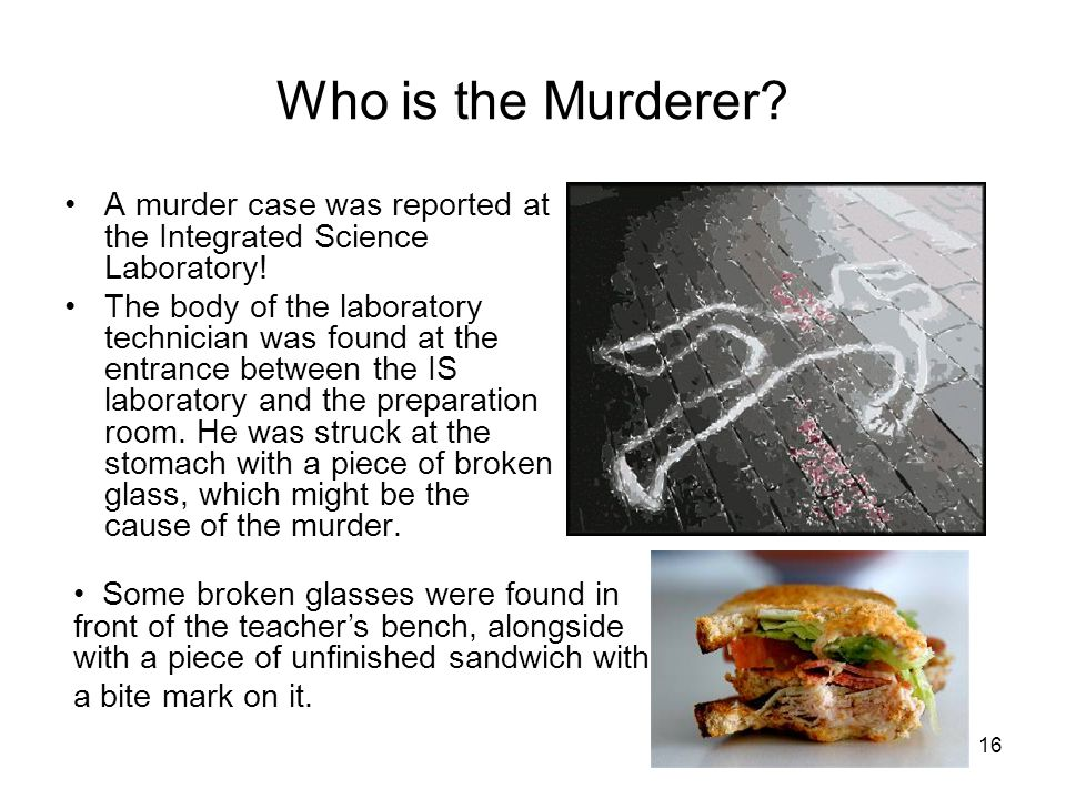 Who is the Murderer A murder case was reported at the Integrated Science Laboratory!