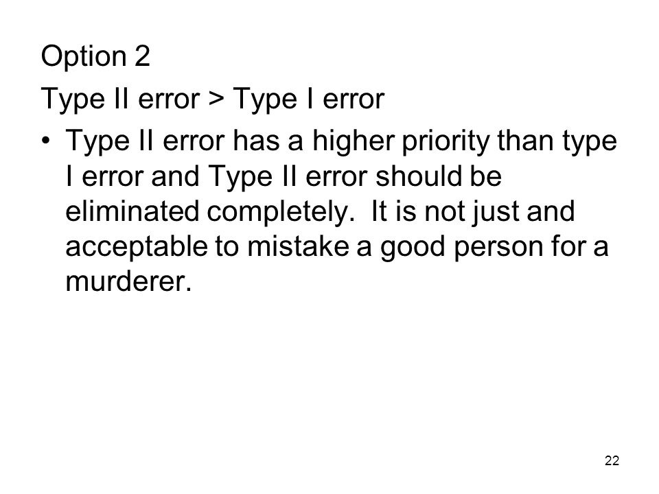 Option 2 Type II error > Type I error.