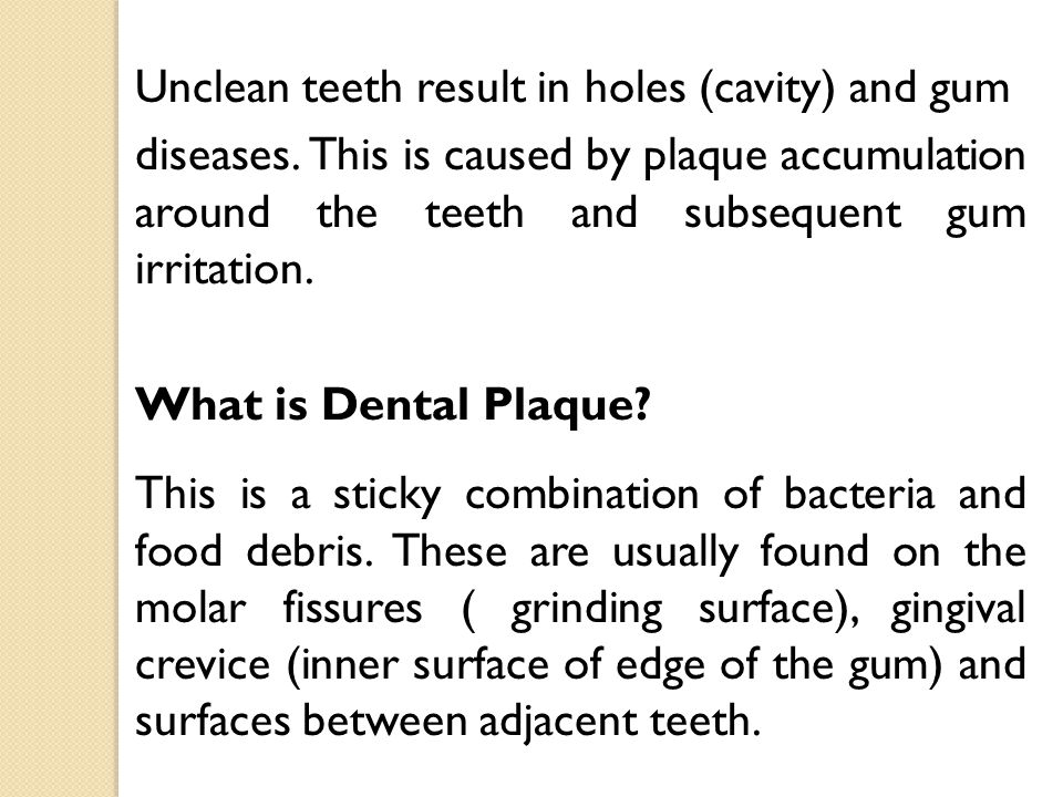 Unclean teeth result in holes (cavity) and gum