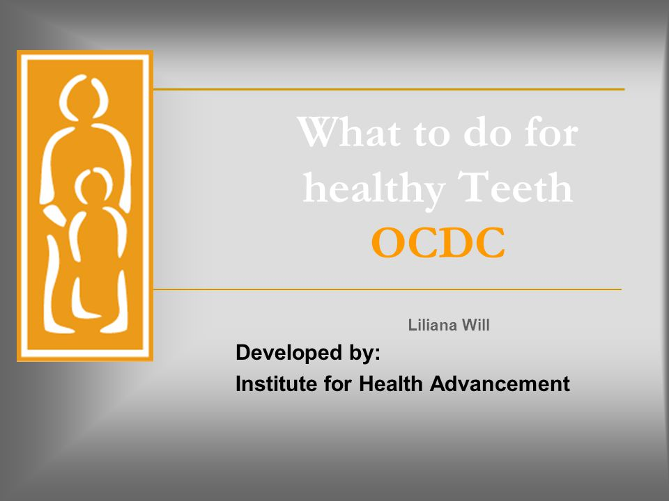What to do for healthy Teeth OCDC