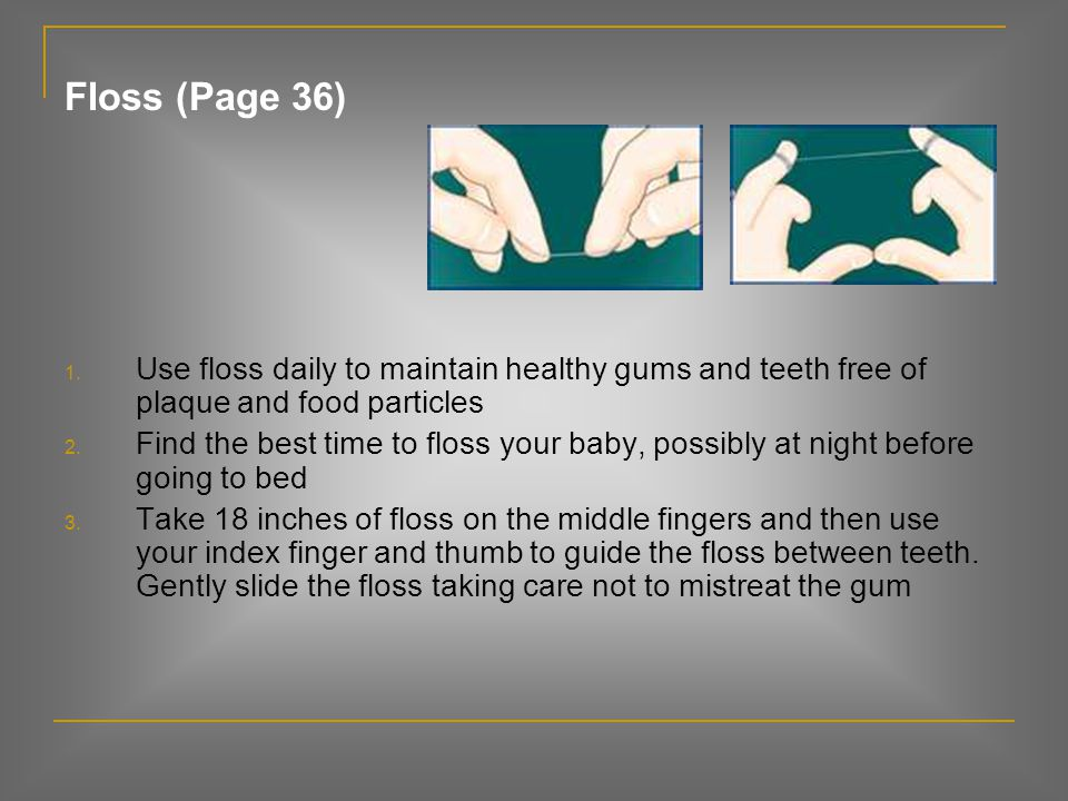 Floss (Page 36) Use floss daily to maintain healthy gums and teeth free of plaque and food particles.