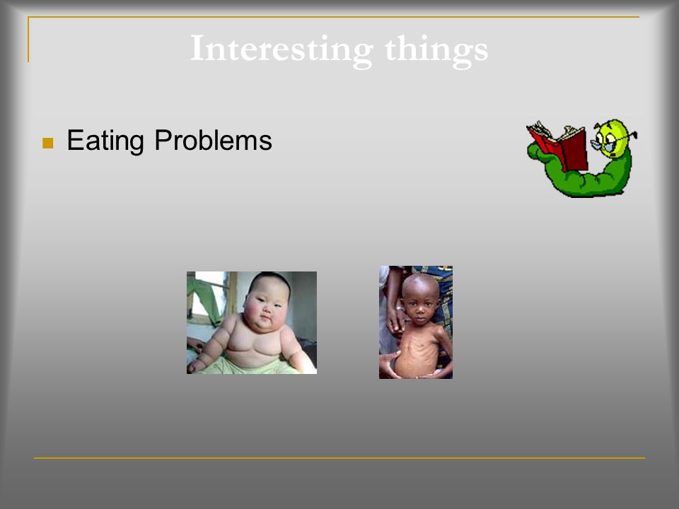 Interesting things Eating Problems