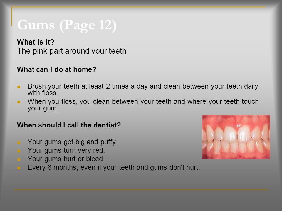 Gums (Page 12) The pink part around your teeth What is it