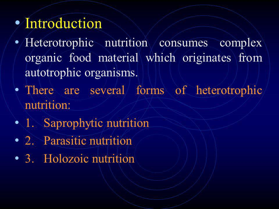 Introduction Heterotrophic nutrition consumes complex organic food material which originates from autotrophic organisms.