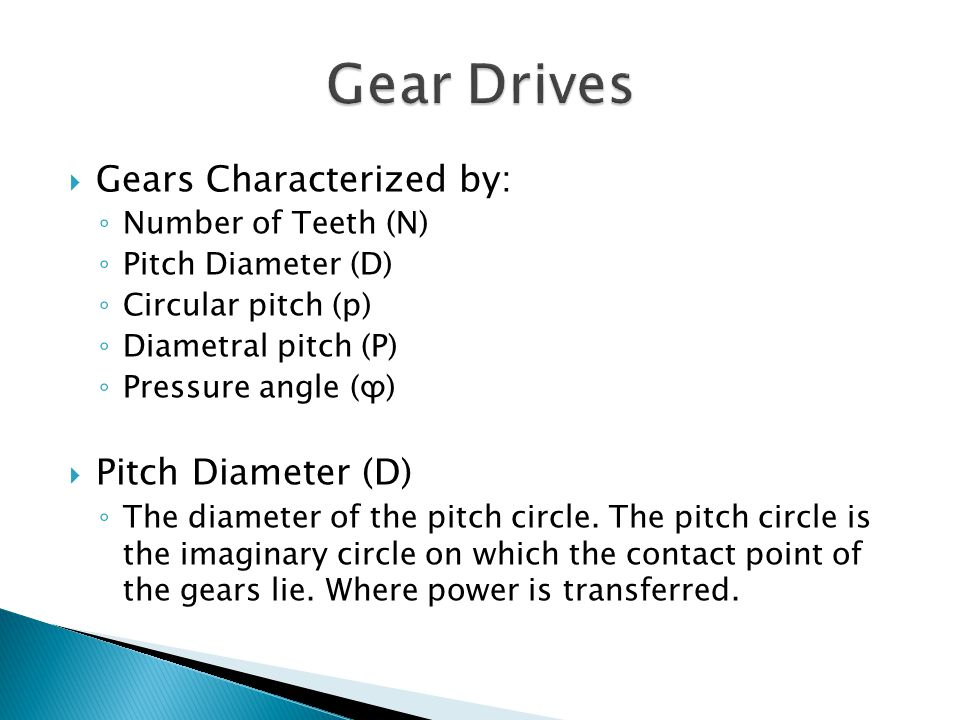 Gear Drives Gears Characterized by: Number of Teeth (N)