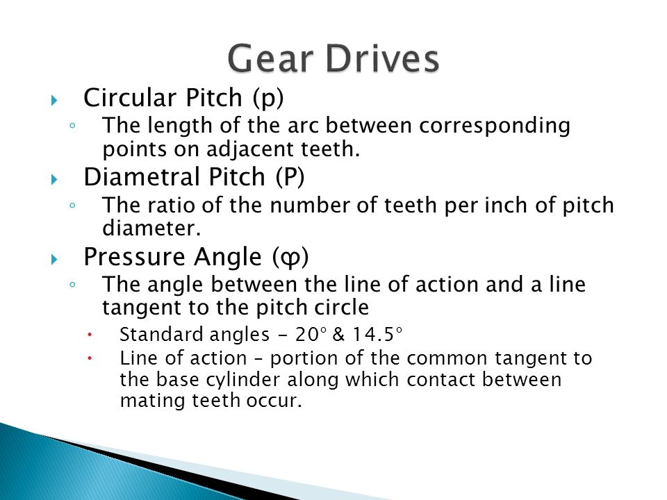 Gear Drives Circular Pitch (p) Diametral Pitch (P) Pressure Angle (ϕ)