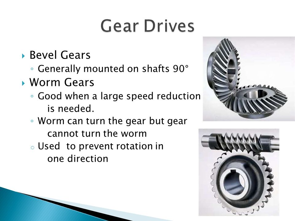 Gear Drives Bevel Gears Worm Gears Generally mounted on shafts 90°