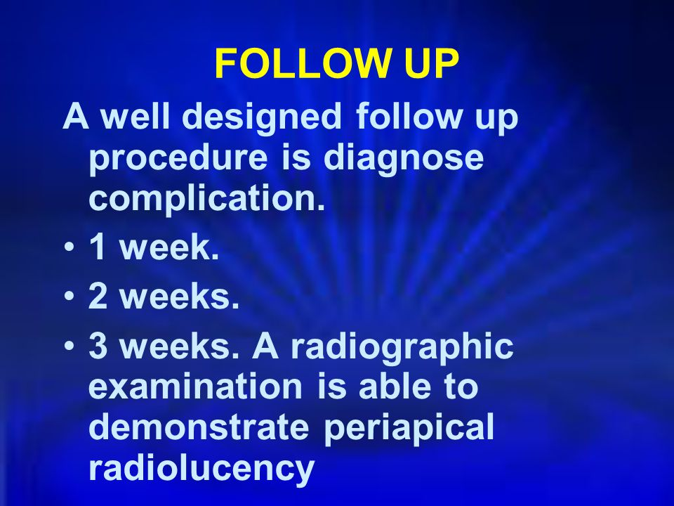 FOLLOW UP A well designed follow up procedure is diagnose complication. 1 week. 2 weeks.