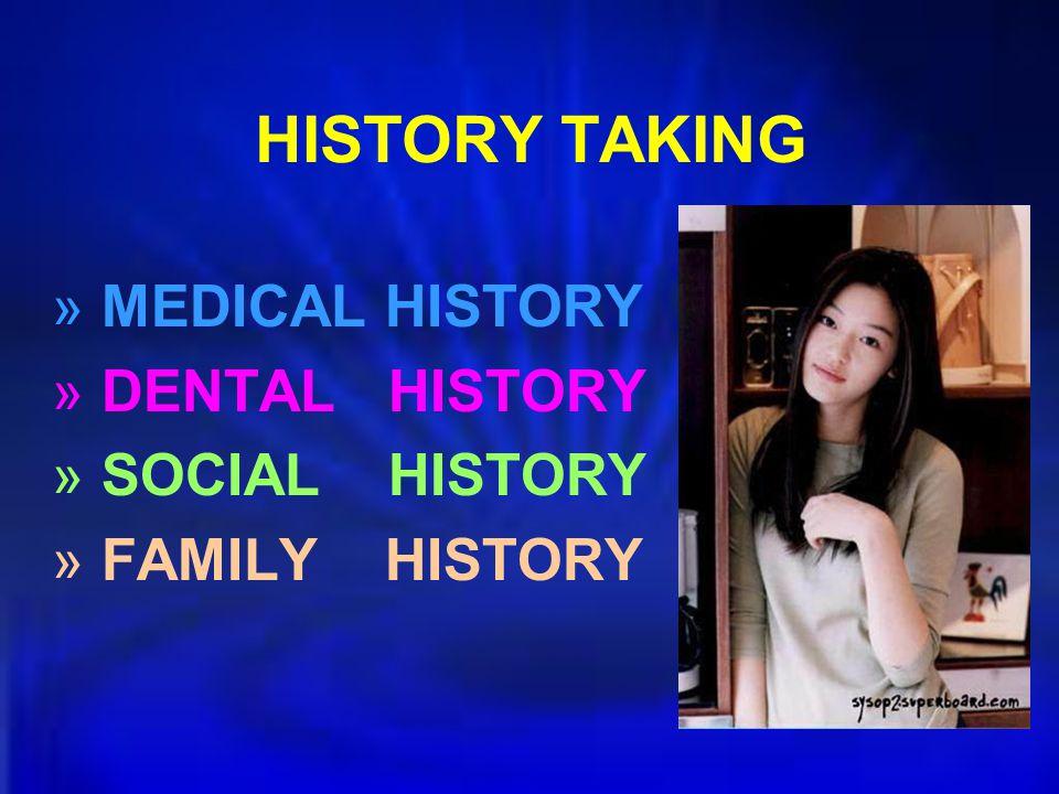 HISTORY TAKING MEDICAL HISTORY DENTAL HISTORY SOCIAL HISTORY
