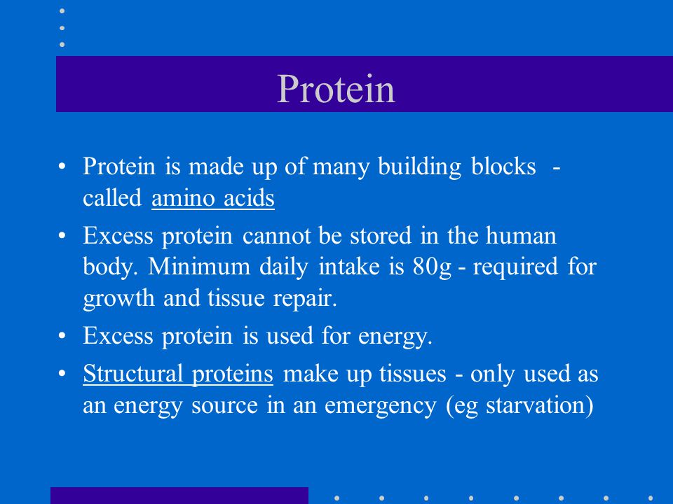 Protein Protein is made up of many building blocks - called amino acids.