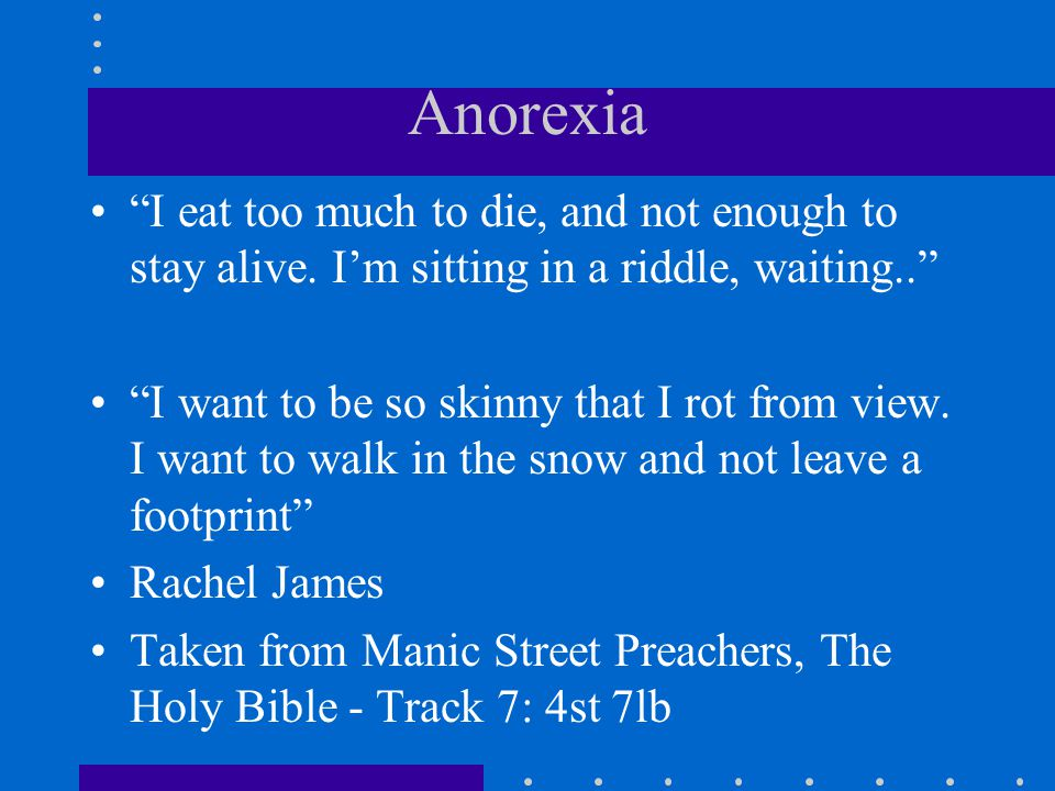 Anorexia I eat too much to die, and not enough to stay alive. I'm sitting in a riddle, waiting..