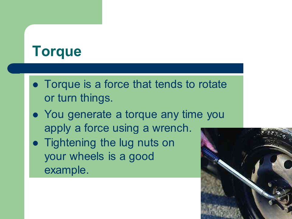 Torque Torque is a force that tends to rotate or turn things.