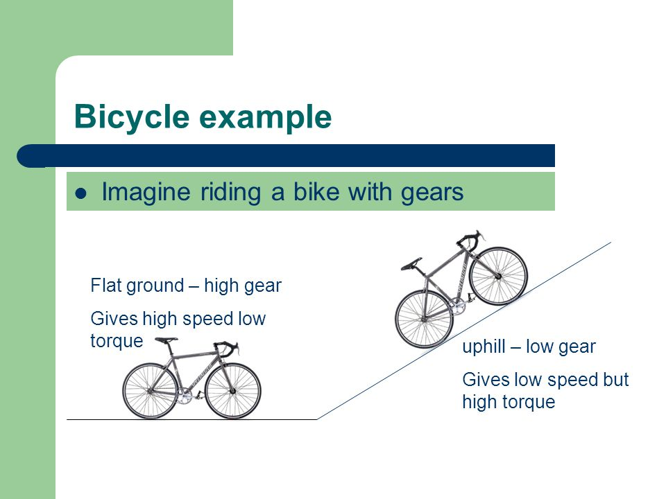 Bicycle example Imagine riding a bike with gears