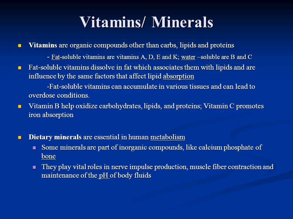 Vitamins/ Minerals Vitamins are organic compounds other than carbs, lipids and proteins.