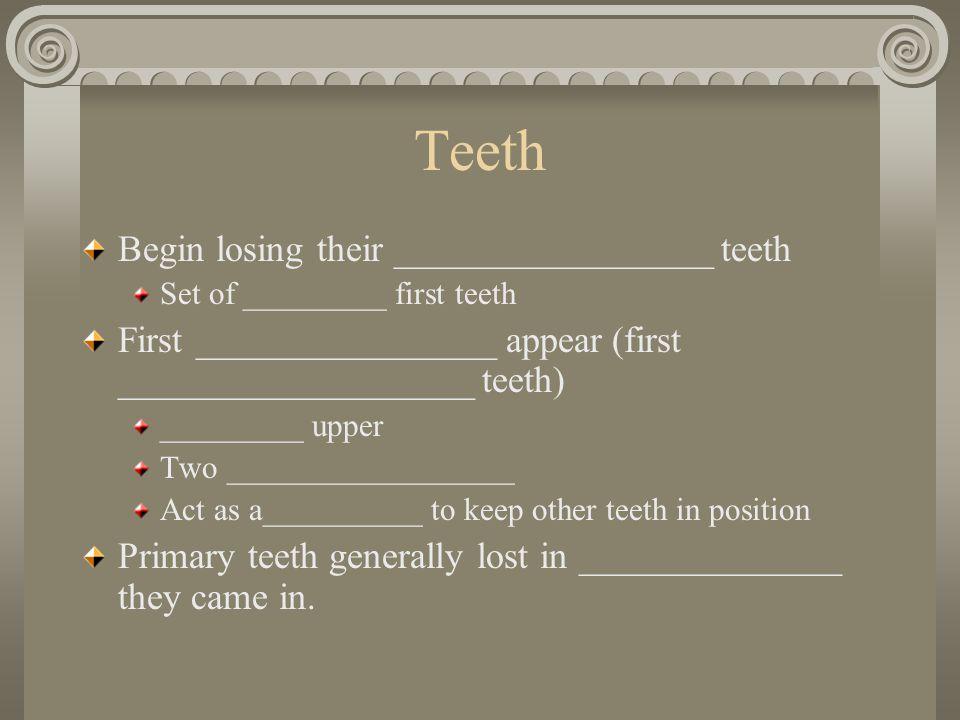 Teeth Begin losing their _________________ teeth
