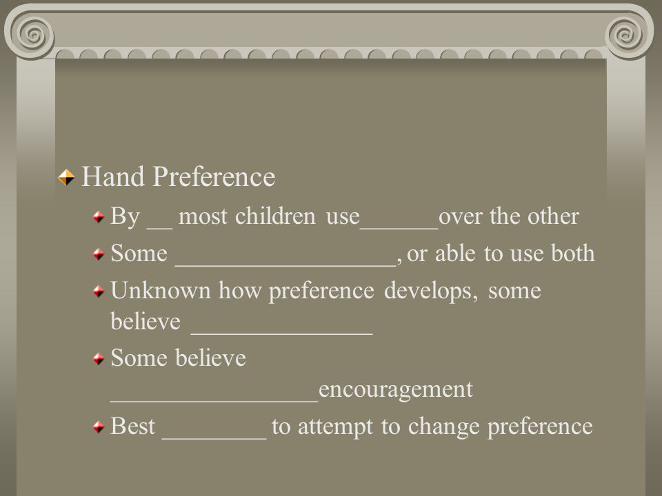 Hand Preference By __ most children use______over the other