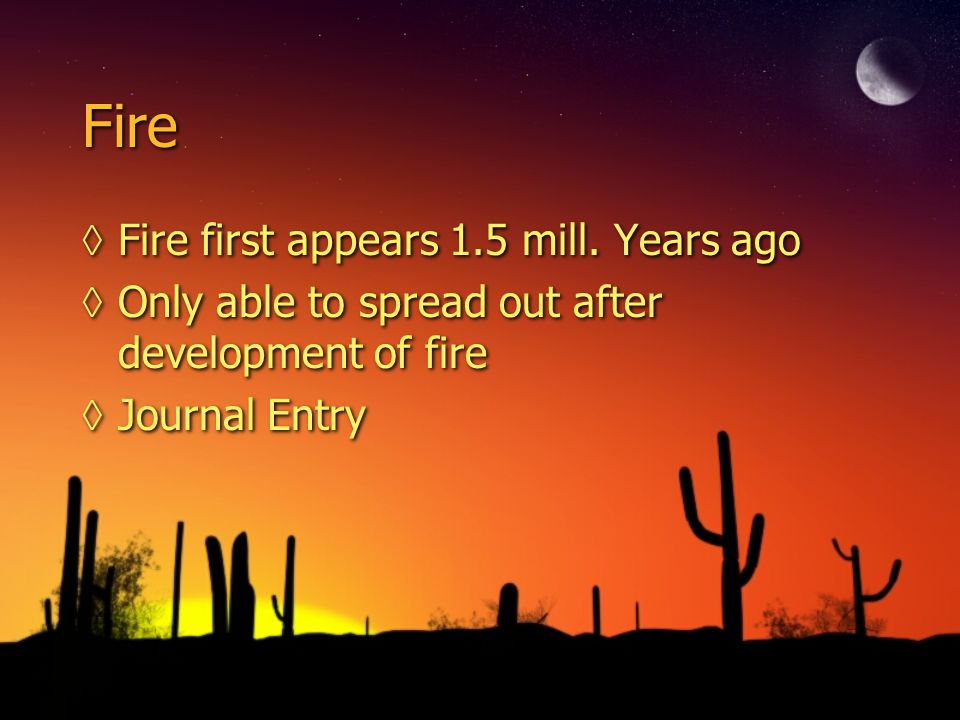 Fire Fire first appears 1.5 mill. Years ago