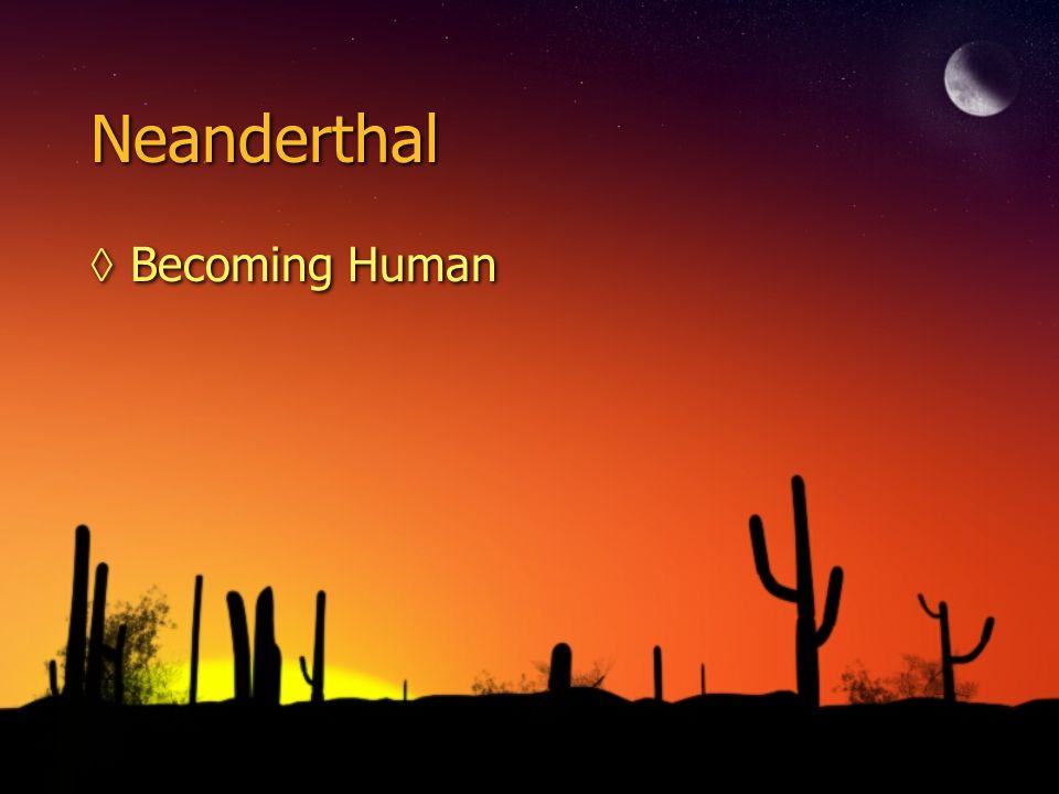 Neanderthal Becoming Human